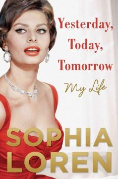 'Yesterday, Today, Tomorrow: My Life'  by  Sophia Loren