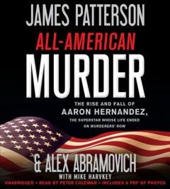 ALL-AMERICAN MURDER : THE RISE AND FALL OF AARON HERNANDEZ THE SUPERSTAR WHOSE LIFE ENDED ON MURDER