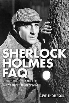 'Sherlock Holmes FAQ: All That's Left to Know about the World's Greatest Private Detective' by Dave Thompson