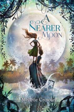 'A Nearer Moon' by Melanie Crowder