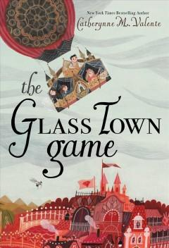 'The Glass Town Game' by Catherynne M. Valente