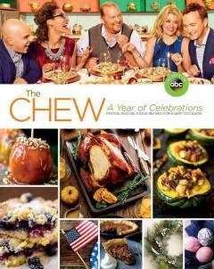 THE CHEW A YEAR OF CELEBRATIONS : FESTIVE AND DELICIOUS RECIPES FOR EVERY OCCASION