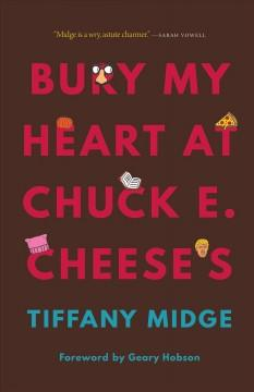 Book Cover: 'Bury My Heart at Chuck E. Cheeses'
