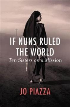 Cover: 'If Nuns Ruled the World: Ten Sisters on a Mission'