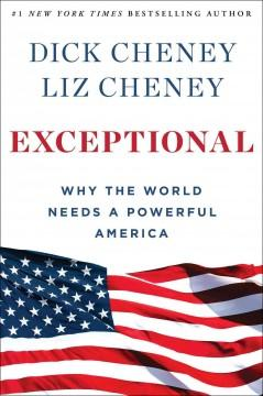 'Exceptional: Why the World Needs a Powerful America' by Dick Cheney