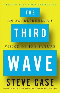 'The Third Wave: An Entrepreneur's Vision of the Future' by Steve Case