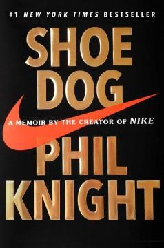 'Shoe Dog: A Memoir by the Creator of NIKE' by Phil Knight
