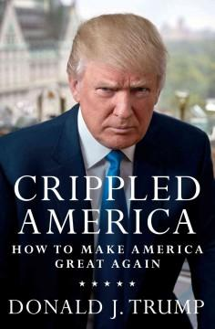 'Crippled America: How to Make America Great Again' by Donald J. Trump