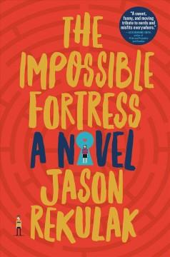 THE IMPOSSIBLE FORTRESS : A NOVEL