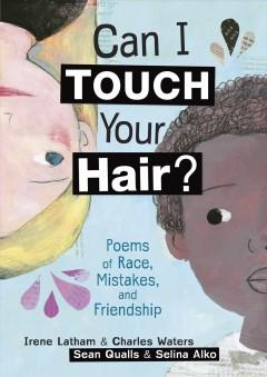 CAN I TOUCH YOUR HAIR : POEMS OF RACE MISTAKES AND FRIENDSHIP