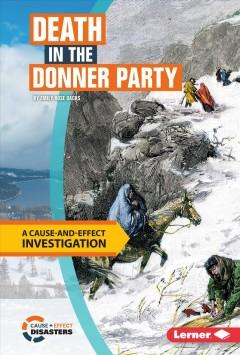 DEATH IN THE DONNER PARTY : A CAUSE-AND-EFFECT INVESTIGATION