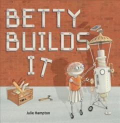 Book Cover: 'Betty builds it'