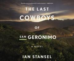 THE LAST COWBOYS OF SAN GERONIMO : A NOVEL