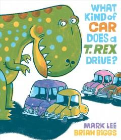 Book Cover: 'What kind of car does a T Rex drive'