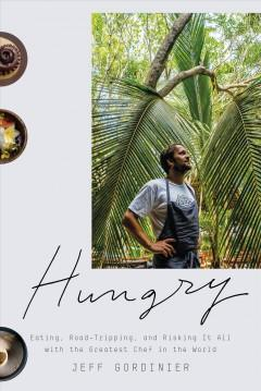 Cover: 'Hungry: Eating, Road-Tripping, and Risking It All with the Greatest Chef in the World'
