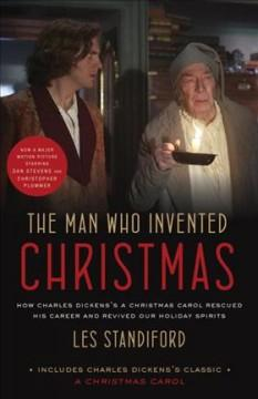 THE MAN WHO INVENTED CHRISTMAS : HOW CHARLES DICKENS'S A CHRISTMAS CAROL RESCUED HIS CAREER AND REVI
