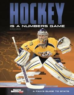 HOCKEY IS A NUMBERS GAME : A FAN'S GUIDE TO STATS