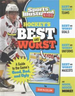 HOCKEY'S BEST AND WORST : A GUIDE TO THE GAME'S GOOD BAD AND UGLY