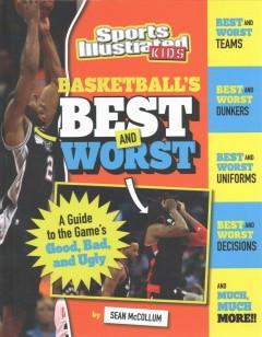 BASKETBALL'S BEST AND WORST : A GUIDE TO THE GAME'S GOOD BAD AND UGLY