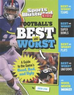 FOOTBALL'S BEST AND WORST : A GUIDE TO THE GAME'S GOOD BAD AND UGLY