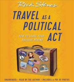 TRAVEL AS A POLITICAL ACT : HOW TO LEAVE YOUR BAGGAGE BEHIND