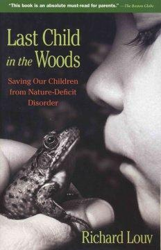 'Last Child in the Woods: Saving Our Children from Nature-Deficit Disorder' by Richard Louv