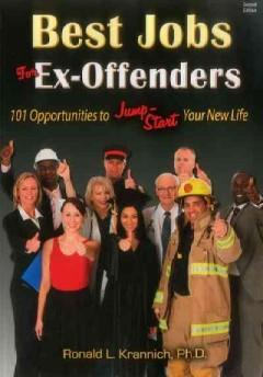 BEST JOBS FOR EX-OFFENDERS : 101 OPPORTUNITIES TO JUMP-START YOUR NEW LIFE