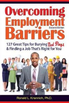 OVERCOMING EMPLOYMENT BARRIERS : 127 GREAT TIPS FOR BURYING RED FLAGS AND FINDING A JOB THAT'S RIGHT