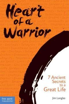 'Heart of a Warrior: 7 Ancient Secrets to a Great Life' by James Langlas