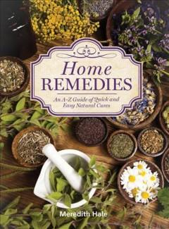 'Home Remedies: An A-Z Guide of Quick And Easy Natural Cures'  by  Meredith Hale