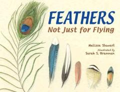 'Feathers: Not Just For Flying'  by  Melissa Stewart, Sarah S. Brannen