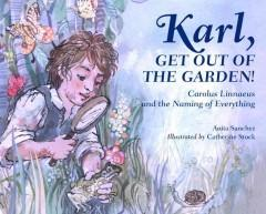 KARL GET OUT OF THE GARDEN : CAROLUS LINNAEUS AND THE NAMING OF EVERYTHING