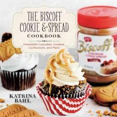 'The Biscoff Cookie & Spread Cookbook: Irresistible Cupcakes, Cookies, Confections, and More' by Katrina Bahl