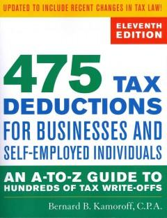 475 TAX DEDUCTIONS FOR BUSINESSES AND SELF-EMPLOYED INDIVIDUALS : AN A-TO-Z GUIDE TO HUNDREDS OF TAX