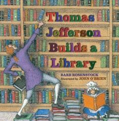 'Thomas Jefferson Builds a Library'  by  Barb Rosenstock