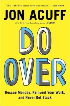 DO OVER : RESCUE MONDAY REINVENT YOUR WORK AND NEVER GET STUCK