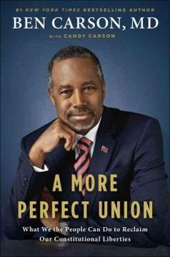 'A More Perfect Union: What We the People Can Do to Reclaim Our Constitutional Liberties' by Ben Carson
