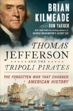 'Thomas Jefferson and the Tripoli Pirates: The Forgotten War That Changed American History' by Brian Kilmeade