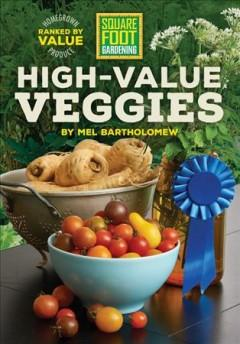 'High-Value Veggies: A garden investment guide to edibles that give the most bang for the buck' by Mel Bartholomew