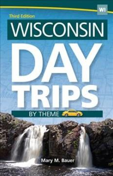 WISCONSIN DAY TRIPS BY THEME