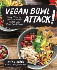 'Vegan Bowl Attack!: More than 100 One-Dish Meals Packed with Plant-Based Power' by Jackie Sobon
