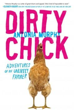 'Dirty Chick: Adventures of an Unlikely Farmer'  by  Antonia Murphy