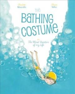 'The Bathing Costume: Or the Worst Vacation of My Life' by Charlotte  Moundlic