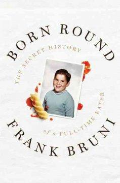 'Born Round: The Secret History of a Full-time Eater' by Frank Bruni