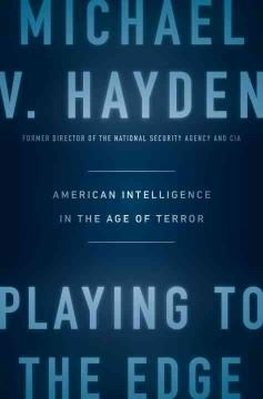 'Playing to the Edge: American Intelligence in the Age of Terror' by Michael V. Hayden