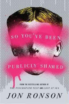 'So You've Been Publicly Shamed' by Jon Ronson