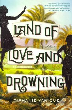 'Land of Love and Drowning' by Tiphanie Yanique
