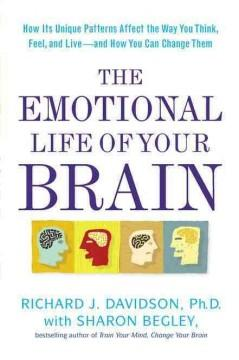 'The Emotional Life of Your Brain: How Its Unique Patterns Affect the Way You Think, Feel, and Live--and How You Can Change Them' by Richard J. Davidson