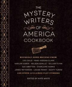 'The Mystery Writers of America Cookbook: Wickedly Good Meals and Desserts to Die For' by Kate White