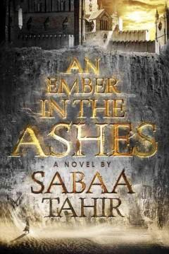 'An Ember in the Ashes (An Ember in the Ashes, #1)' by Sabaa Tahir